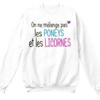 sweat shirt On ne mélange pas les poneys et les Licornes